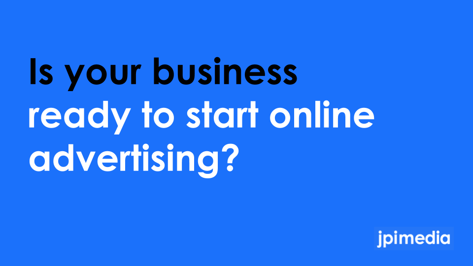 Is your business ready to start online advertising?